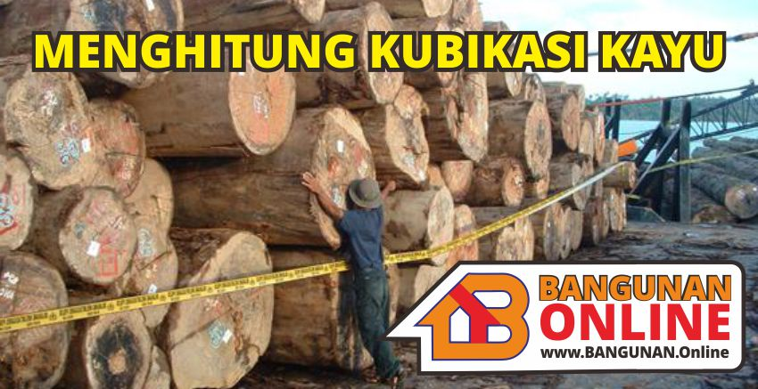 cara menghitung volume kubikasi kayu